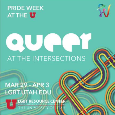 "A teal square with looping rainbow lines resembling subway tracks. The text reads: ""Pride Week at the U Queer at the Intersections Mar 29-Apr 3 lgbt.utah.edu"". In the bottom left there is a logo for the University of Utah LGBT Resource Center"